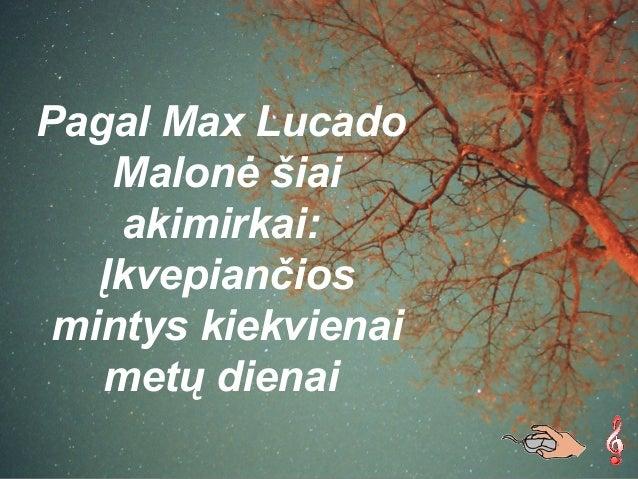 Pagal Max LucadoMalonė šiaiakimirkai:Įkvepiančiosmintys kiekvienaimetų dienai