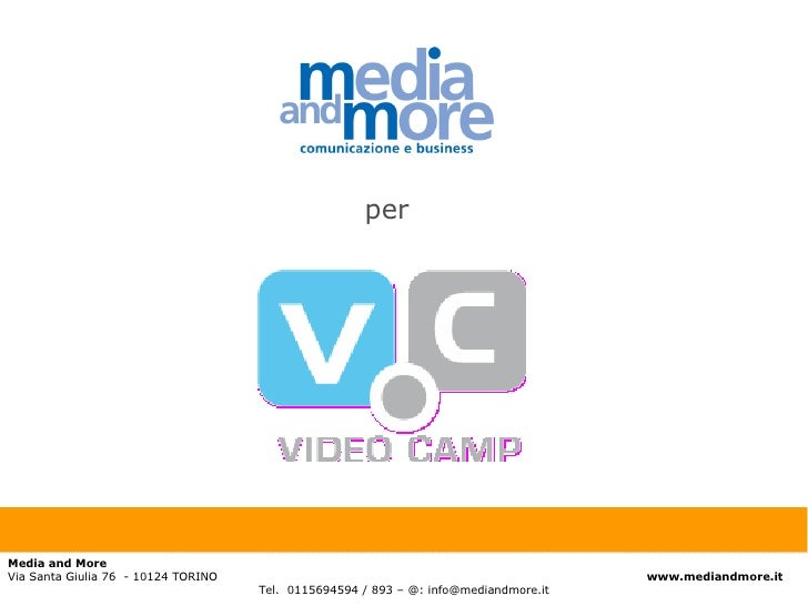 Media and More Via Santa Giulia 76  - 10124 TORINO    www.mediandmore.it Tel.  0115694594 / 893 – @: info@mediandmore.it per