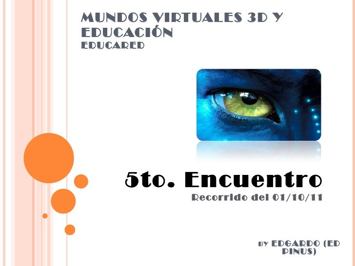 MUNDOS VIRTUALES 3D Y EDUCACIÓN EDUCARED 5to. Encuentro Recorrido del 01/10/11 BY  EDGARDO (ED PINUS)