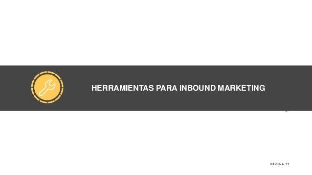 37P Á G I N A HERRAMIENTAS PARA INBOUND MARKETING