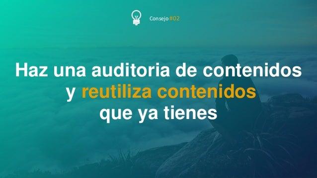 46P Á G I N A Haz una auditoria de contenidos y reutiliza contenidos que ya tienes Consejo #02