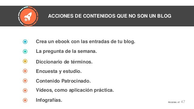 47P Á G I N A 47 ACCIONES DE CONTENIDOS QUE NO SON UN BLOG Crea un ebook con las entradas de tu blog. La pregunta de la se...