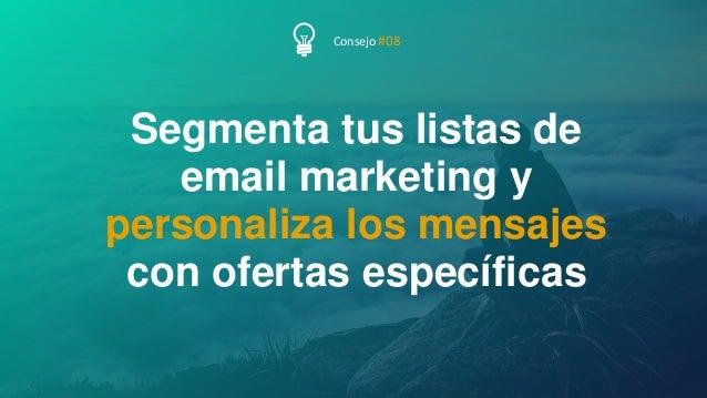 53P Á G I N A Segmenta tus listas de email marketing y personaliza los mensajes con ofertas específicas Consejo #08