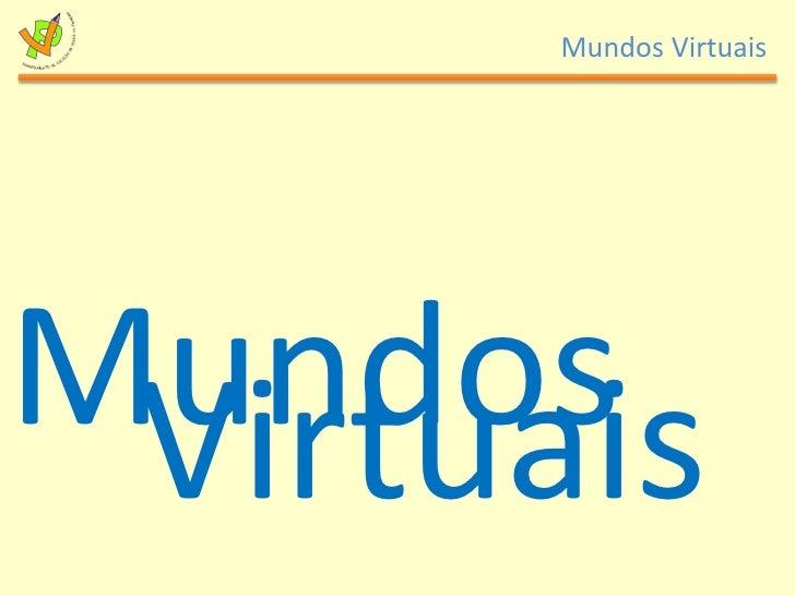 Mundos<br />Virtuais<br />