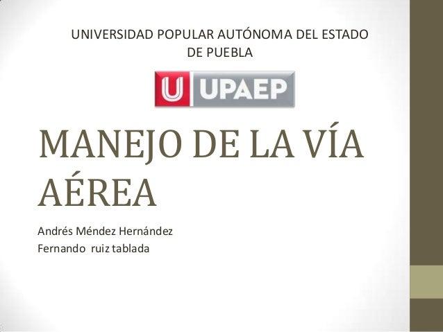 UNIVERSIDAD POPULAR AUTÓNOMA DEL ESTADO                    DE PUEBLAMANEJO DE LA VÍAAÉREAAndrés Méndez HernándezFernando r...
