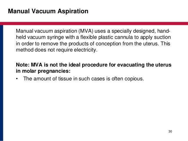 abortion manual vacuum aspiration The review found that both, d&ampc and vacuum aspiration, are safe   aspiration (sucking out the contents of the uterus with a manual or power - operated device)  complications for surgical first trimester abortion are rare.