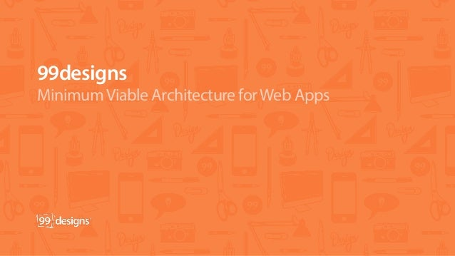 99designs MinimumViable Architecture forWeb Apps