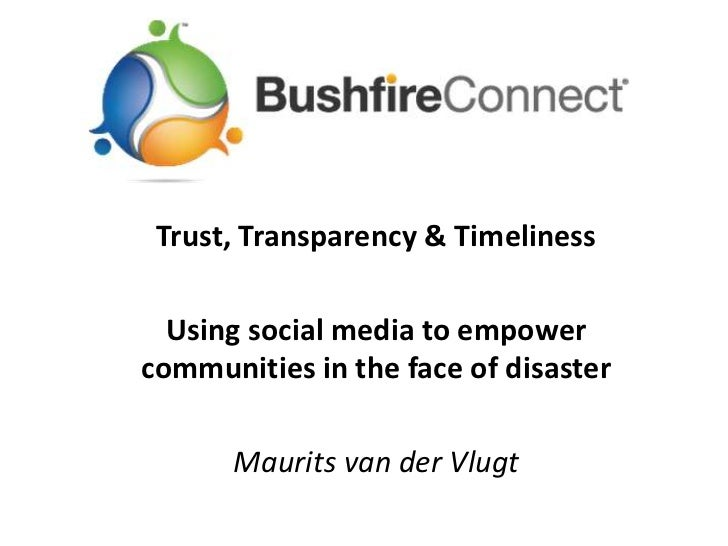Trust, Transparency & Timeliness<br />Using social media to empower communities in the face of disaster<br />Maurits van d...