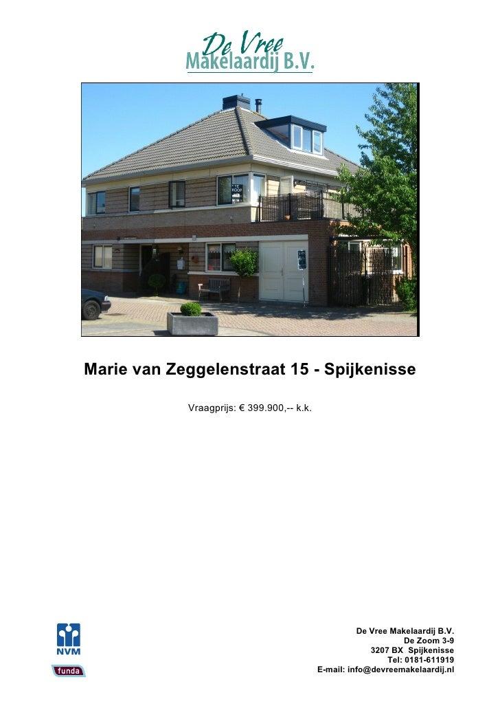Marie van Zeggelenstraat 15 - Spijkenisse              Vraagprijs: € 399.900,-- k.k.                                      ...