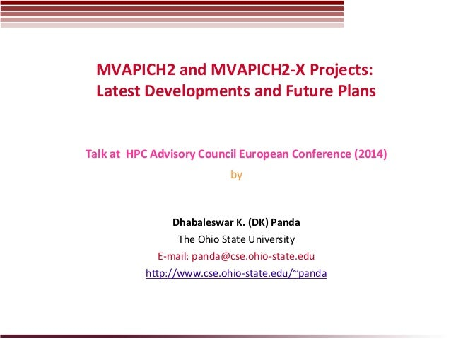 MVAPICH2	   and	   MVAPICH2-­‐X	   Projects:	   	    Latest	   Developments	   and	   Future	   Plans	    Dhabaleswar	   K...