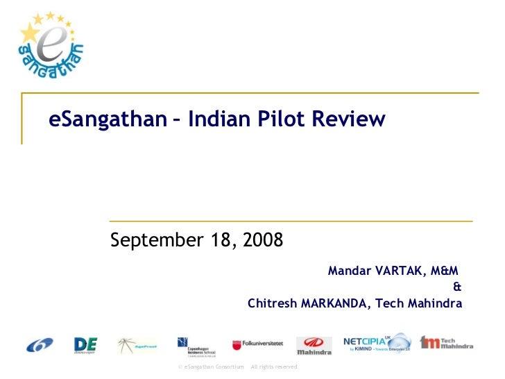 eSangathan  – Indian Pilot Review September 18,  2008  Mandar VARTAK, M&M  & Chitresh MARKANDA, Tech Mahindra