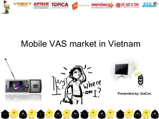 Mobile VAS market in Vietnam Presented by: GaCon