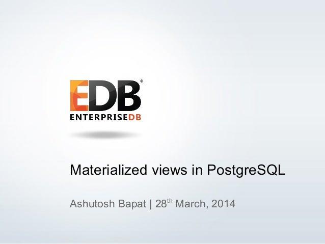 © 2013 EDB All rights reserved. 1 Materialized views in PostgreSQL Ashutosh Bapat | 28th March, 2014