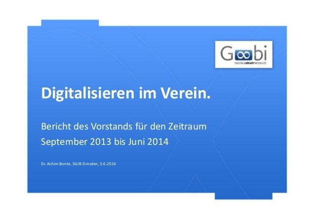 Digitalisieren im Verein. Dr. Achim Bonte, SLUB Dresden, 3.6.2014 Bericht des Vorstands für den Zeitraum September 2013 bi...