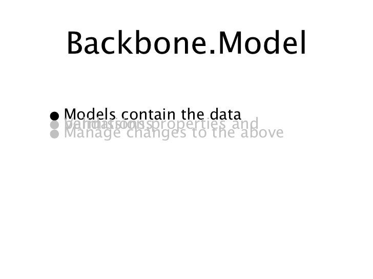Backbone.Collection• Collections are ordered sets of models• Act on events within models• Add, Remove, Fetch, Refresh, Cre...
