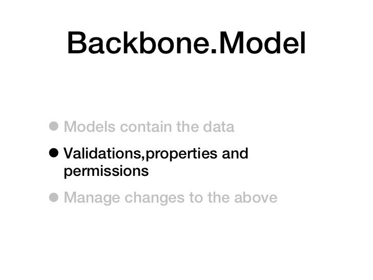 Backbone.View• A logical UI component, not just the  template• They are more like Rail's Controller• Responsible for insta...