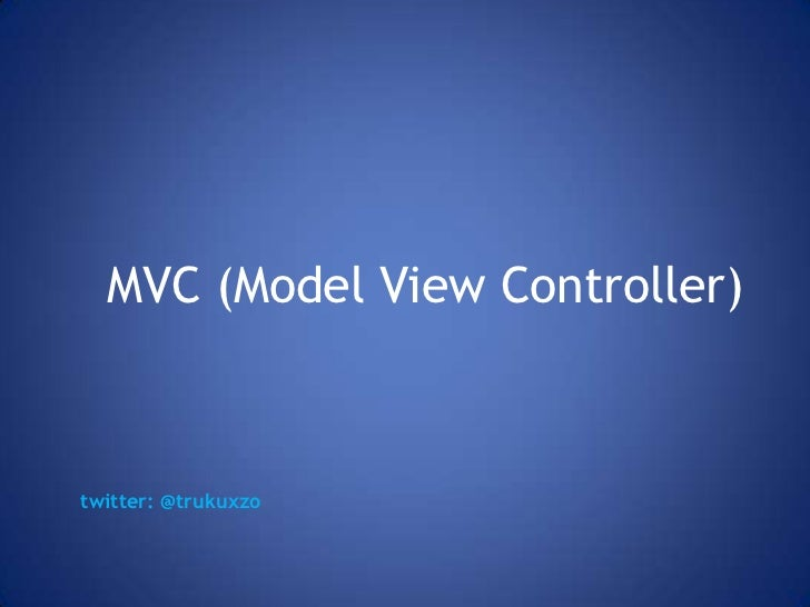 MVC (Model View Controller)twitter: @trukuxzo