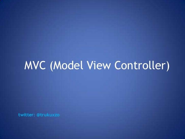 MVC (Model View Controller)twitter: @trukuxzo