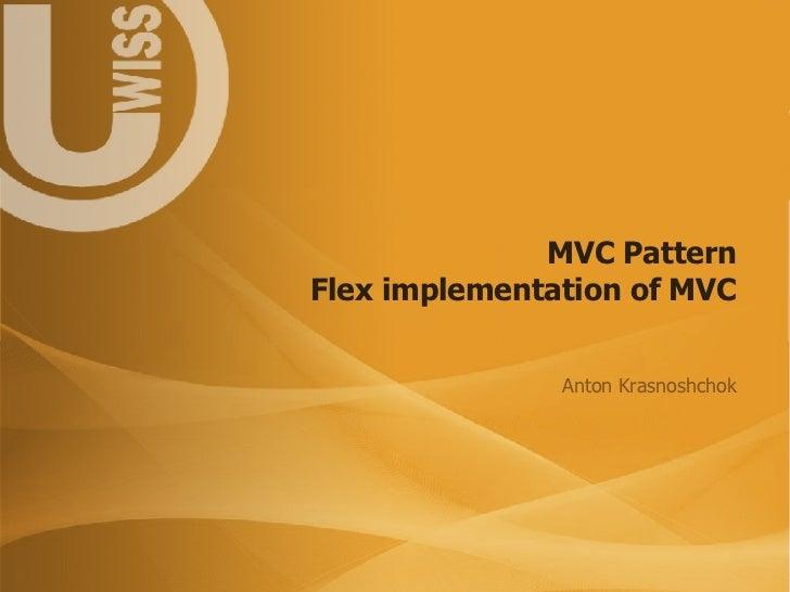 MVC Pattern Flex implementation of MVC Anton Krasnoshchok