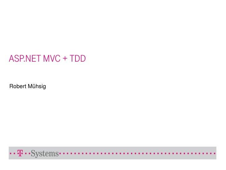 ASP.NET MVC + TDD  Robert Mühsig