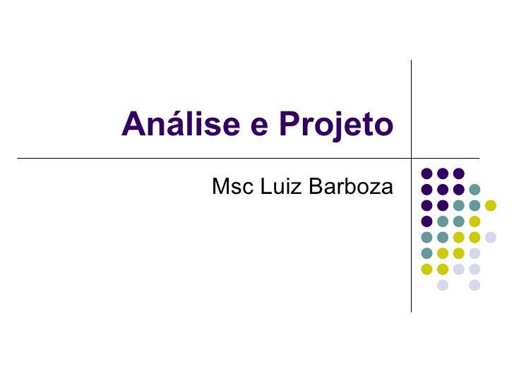 Análise e Projeto Msc Luiz Barboza