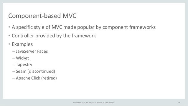 Copyright  ©  2015,  Oracle  and/or  its  affiliates.  All  rights  reserved. Component-‐based  MVC •...