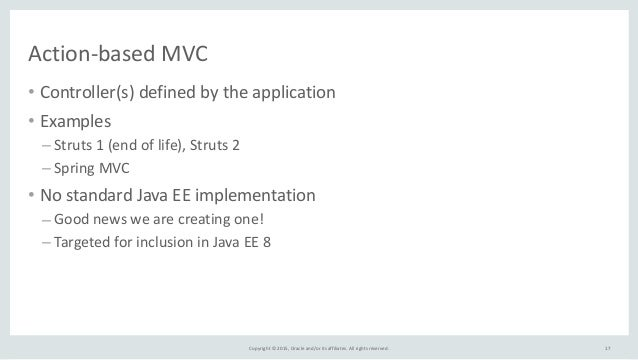 Copyright  ©  2015,  Oracle  and/or  its  affiliates.  All  rights  reserved. Action-‐based  MVC • Co...