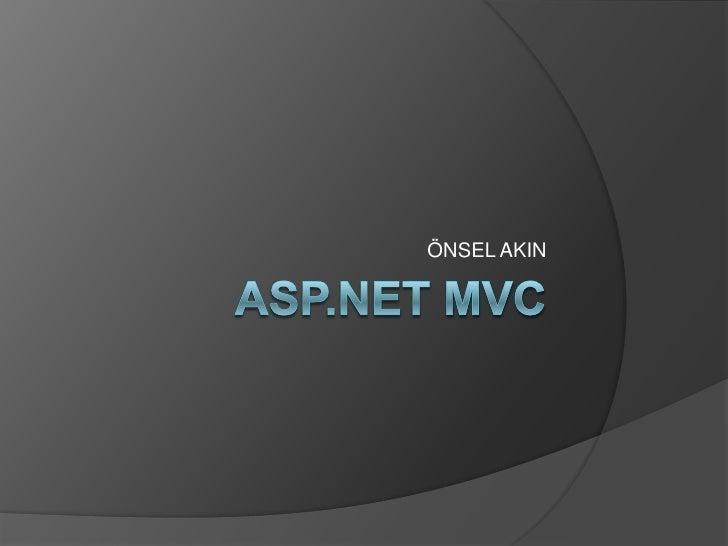 ASP.NET MVC<br />ÖNSEL AKIN<br />