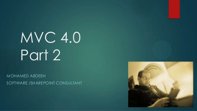 MVC 4.0 Part 2 MOHAMED ABDEEN SOFTWARE /SHAREPOINT CONSULTANT