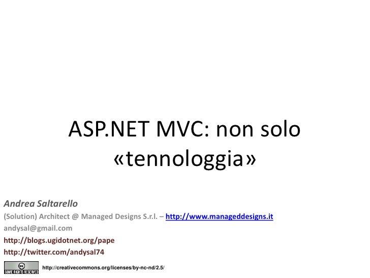 ASP.NET MVC: non solo «tennologgia»<br />Andrea Saltarello<br />(Solution) Architect @ ManagedDesigns S.r.l. – http://www....
