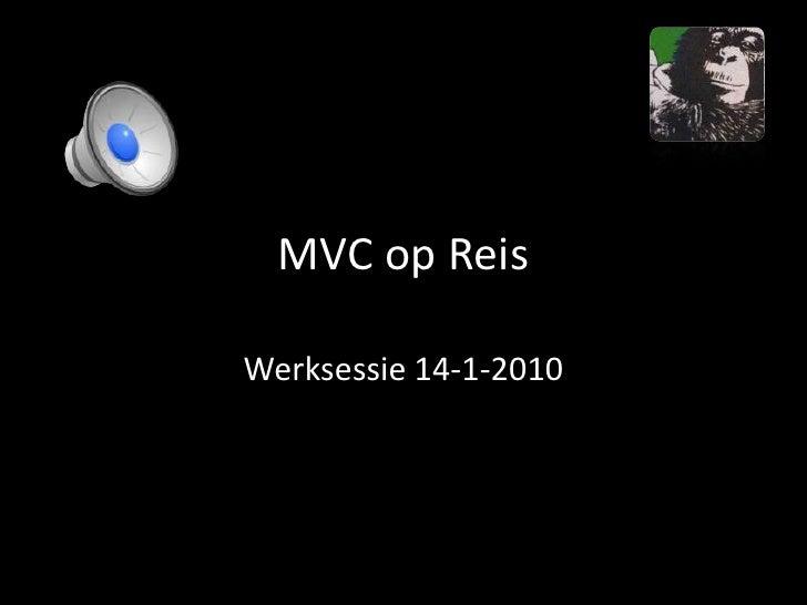 MVC op Reis<br />Werksessie 14-1-2010<br />