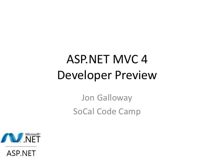 ASP.NET MVC 4Developer Preview    Jon Galloway  SoCal Code Camp