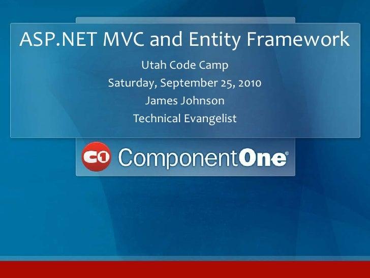 ASP.NET MVC and Entity Framework<br />Utah Code Camp<br />Saturday, September 25, 2010<br />James Johnson<br />Technical E...