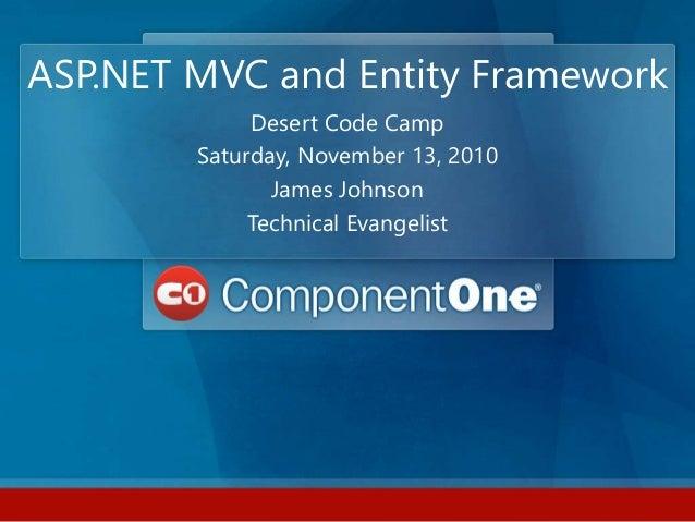 ASP.NET MVC and Entity Framework Desert Code Camp Saturday, November 13, 2010 James Johnson Technical Evangelist