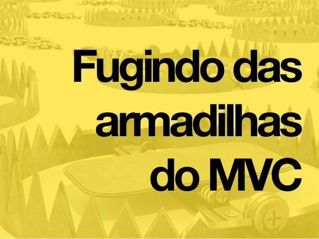 Fugindodas armadilhas doMVC