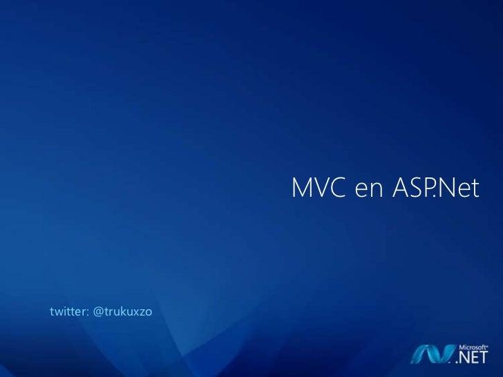 MVC en ASP.Nettwitter: @trukuxzo