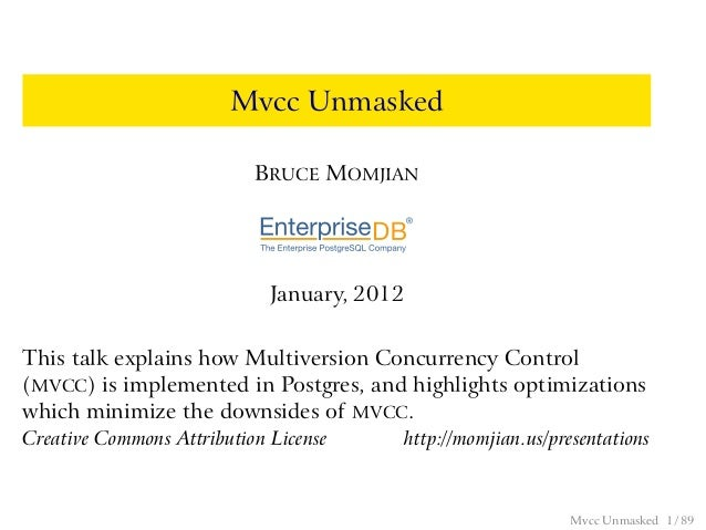 Mvcc Unmasked                           BRUCE MOMJIAN                             January, 2012This talk explains how Mult...