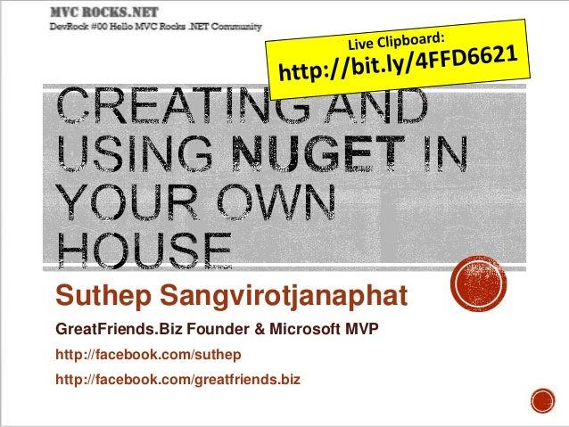 Suthep Sangvirotjanaphat GreatFriends.Biz Founder & Microsoft MVP http://facebook.com/suthep http://facebook.com/greatfrie...