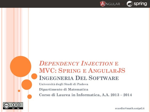 DEPENDENCY INJECTION E MVC: SPRING E ANGULARJS INGEGNERIA DEL SOFTWARE Università degli Studi di Padova Dipartimento di Ma...