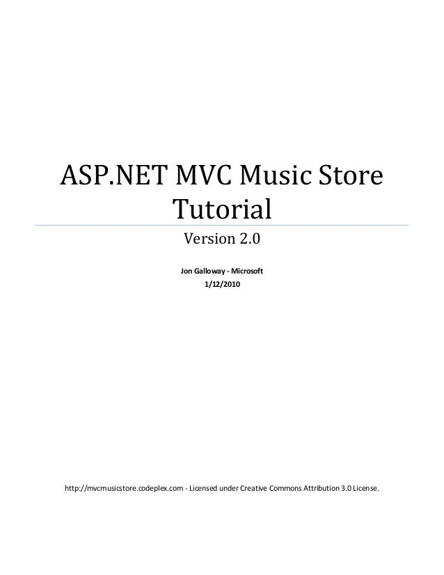 ASP.NET MVC Music StoreTutorialVersion 2.0Jon Galloway - Microsoft1/12/2010http://mvcmusicstore.codeplex.com - Licensed un...