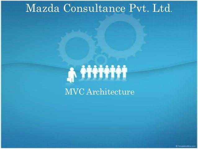 Mazda Consultance Pvt. Ltd.       MVC Architecture