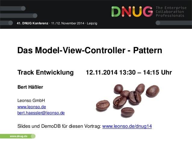 41. DNUG Konferenz · 11./12. November 2014 · Leipzig www.dnug.de Das Model-View-Controller - Pattern Track Entwicklung 12....