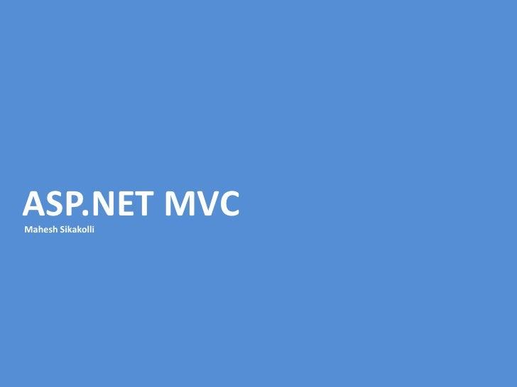 ASP.NET MVC <br />Mahesh Sikakolli<br />