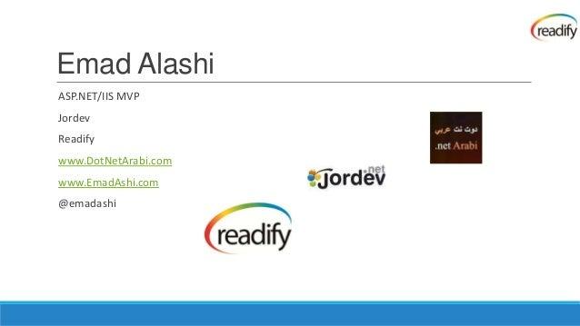 Emad AlashiASP.NET/IIS MVPJordevReadifywww.DotNetArabi.comwww.EmadAshi.com@emadashi