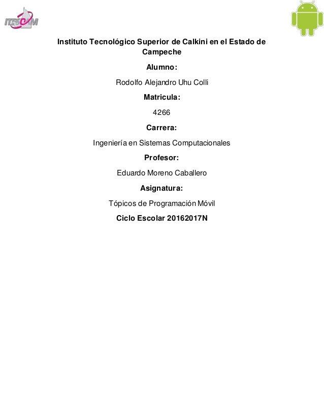 Instituto Tecnológico Superior de Calkini en el Estado de Campeche Alumno: Rodolfo Alejandro Uhu Colli Matricula: 4266 Car...