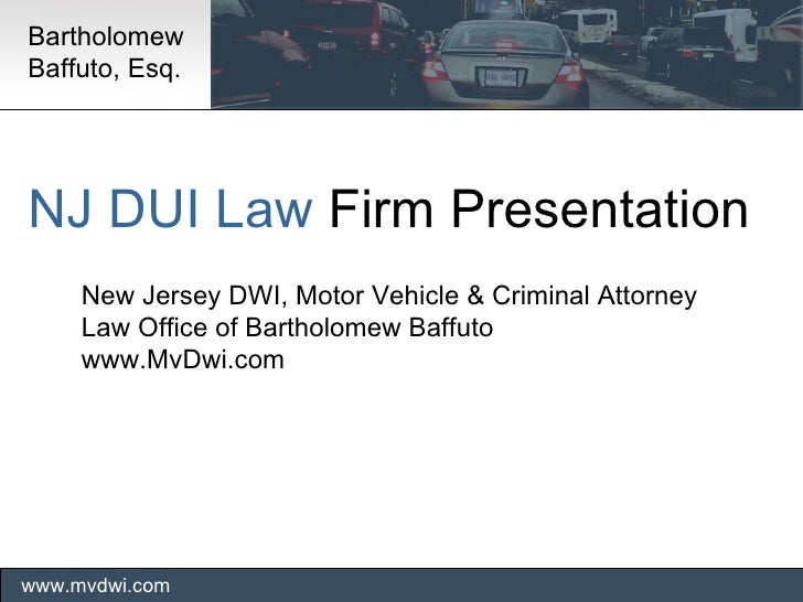 NJ DUI Law  Firm Presentation  New Jersey DWI, Motor Vehicle & Criminal Attorney Law Office of Bartholomew Baffuto www.MvD...