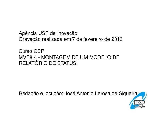 Agência USP de InovaçãoGravação realizada em 7 de fevereiro de 2013Curso GEPIMVE8.4 - MONTAGEM DE UM MODELO DERELATÓRIO DE...