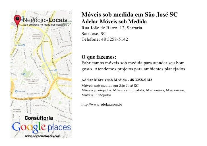 Móveis sob medida em São José SCAdelar Móveis sob MedidaRua João de Barro, 12, SerrariaSao Jose, SCTelefone: 48 3258-5142O...