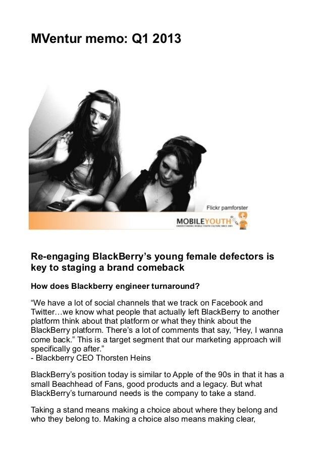 MVentur memo: Q1 2013Re-engaging BlackBerry's young female defectors iskey to staging a brand comebackHow does Blackberry ...