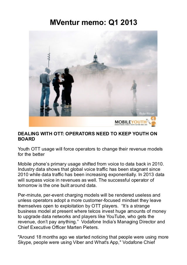 MVentur memo: Q1 2013DEALING WITH OTT: OPERATORS NEED TO KEEP YOUTH ONBOARDYouth OTT usage will force operators to change ...
